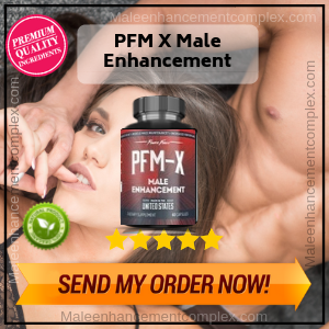 PFM X Male Enhancement | Reviews By Experts On Libido Boosters