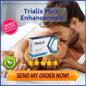 Trialix Male Enhancement   Review By Expert On Libido Boosting Pill