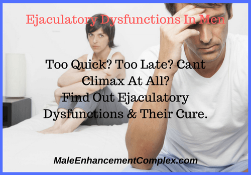 Ejaculatory Dysfunctions In Men-MaleEnhancementComplex.com